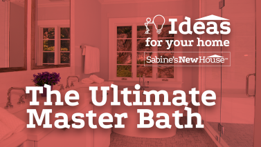 The Ultimate Master Bath