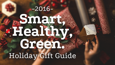 The 2016 Smart, Healthy, Green Holiday Gift Guide